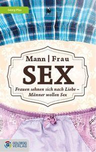 Frauen sehnen sich nach Liebe, Männer wollen Sex